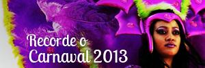 Recorde o Carnaval 2013